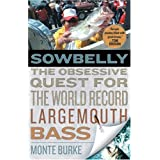 Sowbelly: The Obsessive Quest for the World Record Largemouth Bass ~ Monte Burke