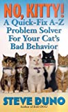 No, Kitty!: A Quick-Fix A-Z Problem Solver For Your Cat's Bad Behavior