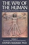The Way of Human, Volume I: Developing Multi-dimensional Awareness, the Quantum Psychology Notebooks (Way of the Human; The Quantum Psychology Notebooks)