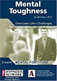 """Mental Toughness: Overcome Life's Challenges, Face Setbacks, Harness the """"Can Do"""" Attitude"""