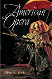 img - for American Opera (Music in American Life) by Kirk Elise K. (2005-10-03) Paperback book / textbook / text book