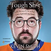 Tough Sh-t: Life Advice from a Fat, Lazy Slob Who Did Good | [Kevin Smith]