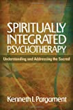 Spiritually Integrated Psychotherapy: Understanding and Addressing the Sacred
