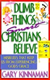 img - for Dumb Things Smart Christians Believe: Ten Misbeliefs That Keep Us from Experiencing God's Grace book / textbook / text book