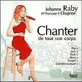 echange, troc Johanne Raby, Françoise-P Chagnon - Chanter de tout son corps : Pop, Jazz, Rock, Blues, Gospel, Comÿ©die musicale