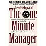 LEADERSHIP AND THE ONE MINUTE MANAGER (THE ONE MINUTE MANAGER) ~ Ken Blanchard