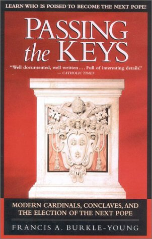 Passing the Keys: Modern Cardinals, Conclaves, and the Election of the Next Pope, Francis Burkle-Young