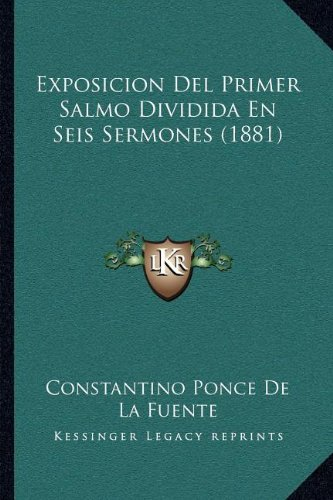 Exposicion del Primer Salmo Dividida En Seis Sermones (1881)