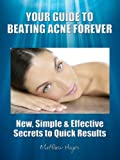 img - for Your Guide to Beating Acne Forever - New, Simple & Effective Secrets to Quick Results book / textbook / text book