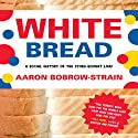 White Bread: A Social History of the Store-Bought Loaf (       UNABRIDGED) by Aaron Bobrow-Strain Narrated by Kris Koscheski