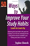 Ways To Improve Your Study Habits: 50 Plus One