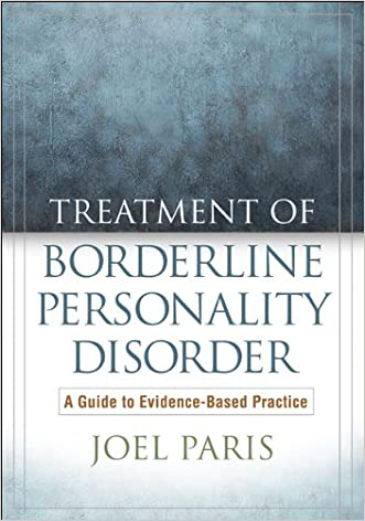 Treatment of Borderline Personality Disorder: A Guide to Evidence-Based Practice written by Joel Paris MD