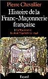 Histoire de la Franc-Maçonnerie française, tome 1 : La Maçonnerie, école de l'égalité (1725-1799) par Chevallier