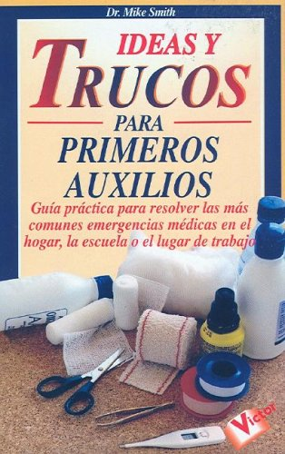 Ideas y Trucos para Primeros Auxilios (Ideas Y Trucos / Practical Ideas Series) (Spanish Edition)