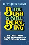 img - for The Bush is Still Burning: The Christ Who Makes Things Happen in Our Deepest Needs book / textbook / text book