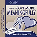 Love 101: Learning to Love More Meaningfully Speech by Laura M. Brotherson Narrated by Laura M. Brotherson