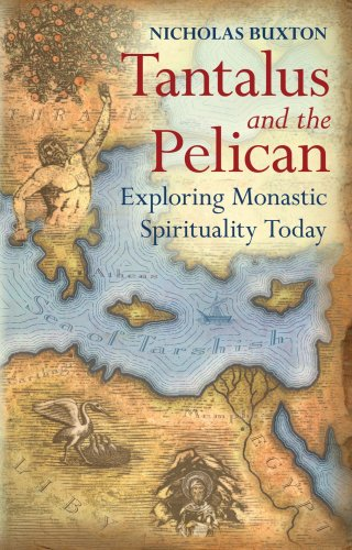 Tantalus and the Pelican: Exploring Monastic Spirituality Today, NICHOLAS BUXTON