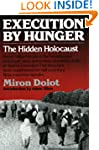 Execution by Hunger: The Hidden Holoc...