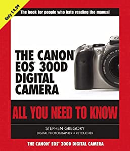 Canon Eos 300d Digital Camera (All You Need to Know) Stephen Gregory