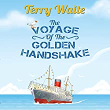 The Voyage of the Golden Handshake Audiobook by Terry Waite Narrated by Stephen Thorne