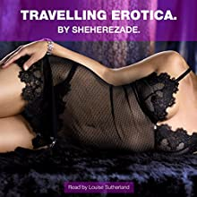 Travelling Erotica Audiobook by  Sheherezade Narrated by Louise Sutherland