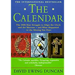 The Calendar: The 5000-year Struggle to Align the Clock and the Heavens - and What Happened to the Missing Ten Days: Amazon.co.uk: David Ewing Duncan: Books
