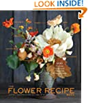 Flower Recipe Book, The: 125 Step-by-...