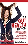 The Gut Health Protocol: A Nutritional Approach To Healing SIBO, Intestinal Candida, GERD, Gastritis, and other Gut Health Issues (English Edition)