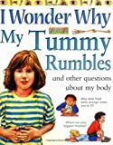 img - for I Wonder Why My Tummy Rumbles and Other Questions About My Body (I wonder why series) by Brigid Avison (2002-11-04) book / textbook / text book