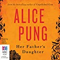 Her Father's Daughter (       UNABRIDGED) by Alice Pung Narrated by Dana Miltins