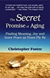 img - for The Secret Promise of Aging: Finding Meaning, Joy and Inner Peace as Years Fly By book / textbook / text book