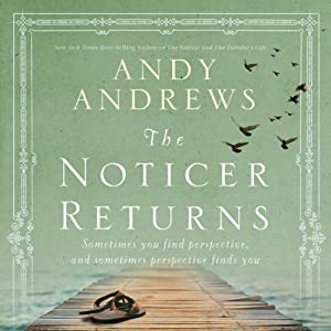 The Noticer Returns: Sometimes You Find Perspective, and Sometimes Perspective Finds You | [Andy Andrews]