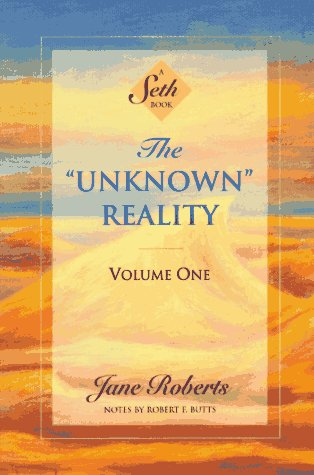 The ''Unknown'' Reality, Vol. 1: A Seth Book