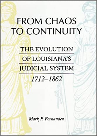 From Chaos to Continuity: The Evolution of Louisiana's Judicial System, 1712--1862 written by Mark Fernandez