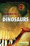 The Mesozoic Era: Age of Dinosaurs (The Geologic History of Earth)