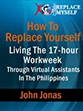 img - for How To Replace Yourself - Living The 17-hour Workweek Through Virtual Assistants In The Philippines book / textbook / text book