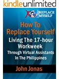 How To Replace Yourself - Living The 17-hour Workweek Through Virtual Assistants In The Philippines
