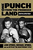 img - for One Punch from the Promised Land: Leon Spinks, Michael Spinks, and the Myth of the Heavyweight Title book / textbook / text book