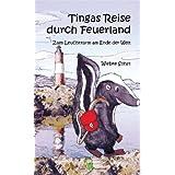 """Tingas Reise durch Feuerland: Zum Leuchtturm am Ende der Welt - Reise, Weltreise, S�damerika, Anfang der Weltvon """"Wiebke Sohst"""""""