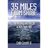 35 Miles from Shore: The Ditching and Rescue of ALM Flight 980 ~ Emilio Corsetti III