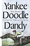 img - for Yankee Doodle Dandy: The Life and Times of Tod Sloan by John Dizikes (2000-09-10) book / textbook / text book