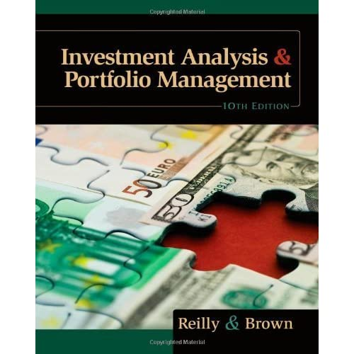 Investment Analysis and Portfolio Management (with Thomson ONE - Business School Edition) Frank K. Reilly and Keith C. Brown