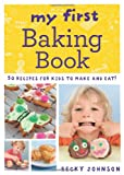 My First Baking Book: 50 Recipes for Kids to Make and Eat!