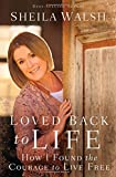 Loved Back to Life: How I Found the Courage to Live Free