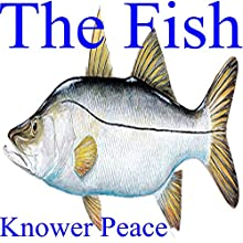 The Fish (       UNABRIDGED) by Knower Peace Narrated by Knower Peace