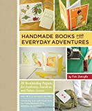 Handmade Books for Everyday Adventures: 20 Bookbinding Projects for Explorers, Travelers, and Nature Lovers