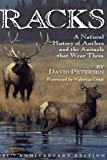 Racks: A natural history of antlers and the animals that wear them, 20th anniversary edition (0981658458) by Petersen, David