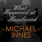What Happened at Hazelwood | Michael Innes