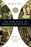The New Shape of World Christianity: How American Experience Reflects Global Faith (0830839933) by Noll, Mark A.