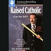 Raised Catholic (Can You Tell?) | [Ed Stivender]